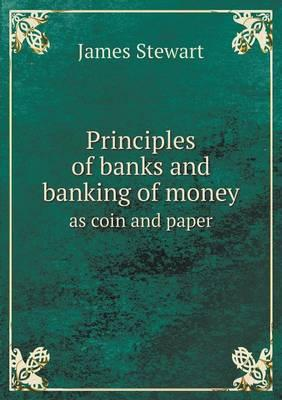 Principles of Banks and Banking of Money as Coin and Paper