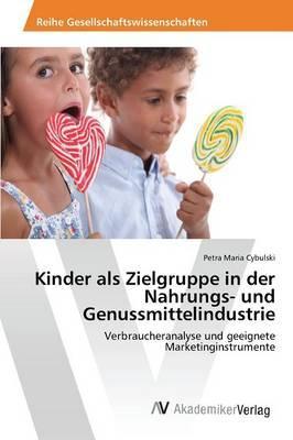 Kinder als Zielgruppe in der Nahrungs- und Genussmittelindustrie