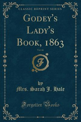 Godey's Lady's Book, 1863, Vol. 66 (Classic Reprint)