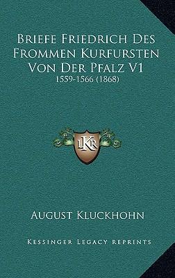 Briefe Friedrich Des Frommen Kurfursten Von Der Pfalz V1