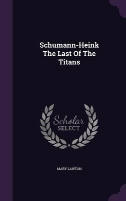 Schumann-Heink the Last of the Titans