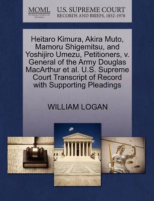 Heitaro Kimura, Akira Muto, Mamoru Shigemitsu, and Yoshijiro Umezu, Petitioners, V. General of the Army Douglas MacArthur et al. U.S. Supreme Court Tr