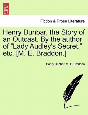 """Henry Dunbar, the Story of an Outcast. By the author of """"Lady Audley's Secret,"""" etc. [M. E. Braddon.] SEVENTH EDITION"""