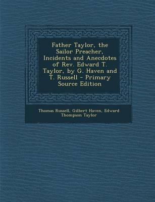 Father Taylor, the Sailor Preacher, Incidents and Anecdotes of REV. Edward T. Taylor, by G. Haven and T. Russell - Primary Source Edition