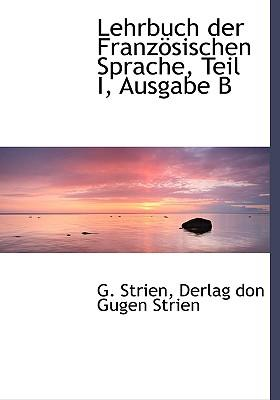 Lehrbuch Der Franzsischen Sprache, Teil I, Ausgabe B