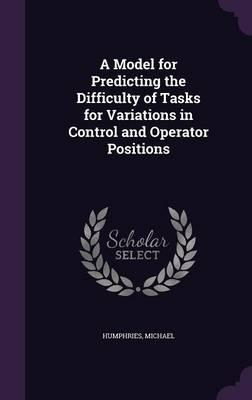A Model for Predicting the Difficulty of Tasks for Variations in Control and Operator Positions