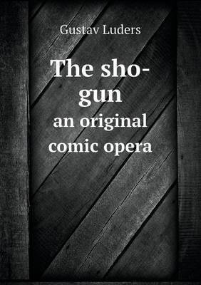 The Sho-Gun an Original Comic Opera