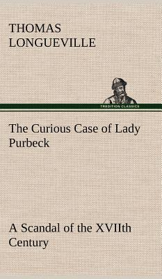 The Curious Case of Lady Purbeck A Scandal of the XVIIth Century
