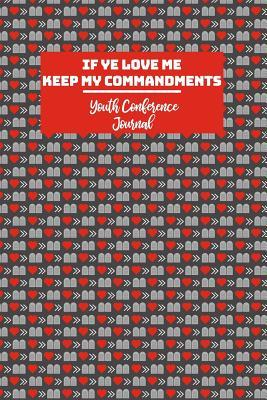 If Ye Love Me Keep My Commandments Youth Conference Journal