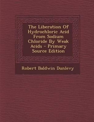 The Liberation of Hydrochloric Acid from Sodium Chloride by Weak Acids - Primary Source Edition