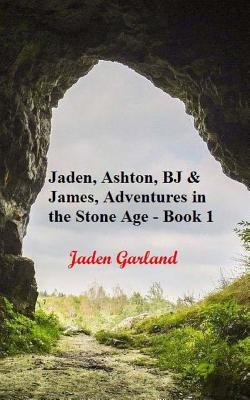 The Adventures of Jaden, Ashton, Bj and James in the Stone Age