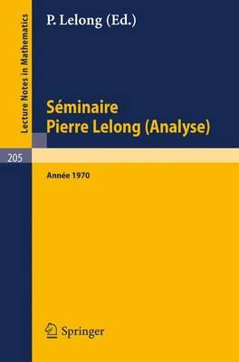 Séminaire Pierre Lelong Analyse, Année 1970/ Séminaire Pierre Lelong Analyse, Year 1970