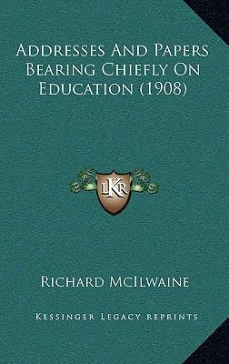 Addresses and Papers Bearing Chiefly on Education (1908)