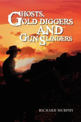Ghosts, Gold Diggers and Gun Slingers