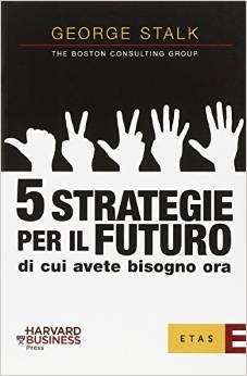Cinque strategie per il futuro di cui avete bisogno ora