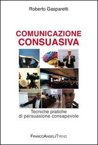 Comunicazione consuasiva. Tecniche di persuasione consapevole