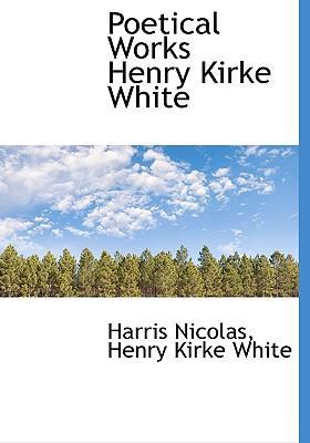 Poetical Works Henry Kirke White