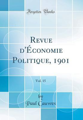 Revue d'Économie Politique, 1901, Vol. 15 (Classic Reprint)