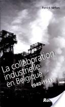 La collaboration industrielle en Belgique, 1940-1945