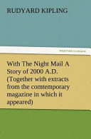 With the Night Mail a Story of 2000 A.D. (Together with Extracts from the Comtemporary Magazine in Which It Appeared)