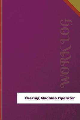 Brazing Machine Operator Work Log