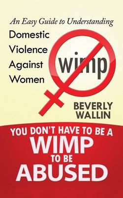 You Don't Have to Be a Wimp to Be Abused
