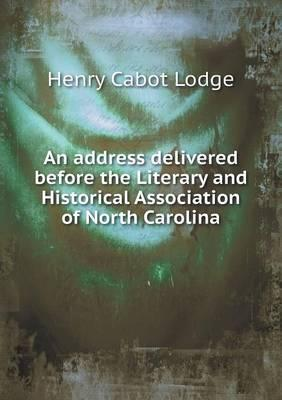 An Address Delivered Before the Literary and Historical Association of North Carolina