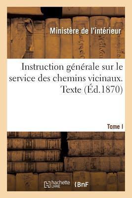 Instruction Generale Sur le Service des Chemins Vicinaux. Texte. Tome I