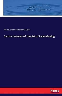 Cantor lectures of the Art of Lace-Making