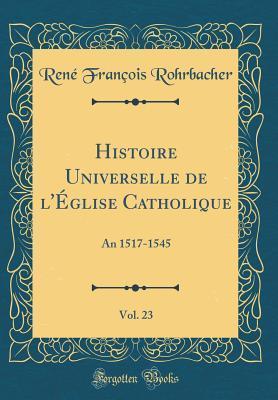 Histoire Universelle de l'Église Catholique, Vol. 23