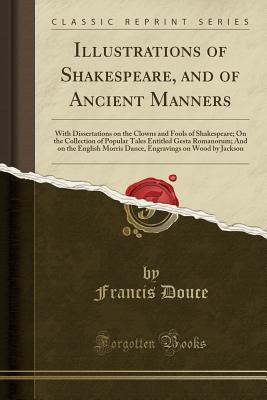 Illustrations of Shakespeare, and of Ancient Manners