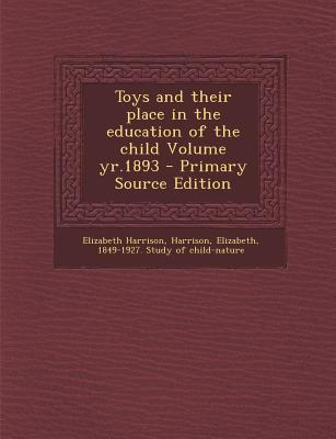 Toys and Their Place in the Education of the Child Volume Yr.1893
