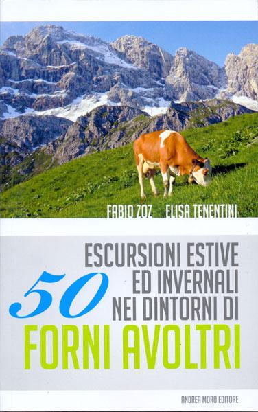 50 escursioni estive ed invernali nei dintorni di Forni Avoltri