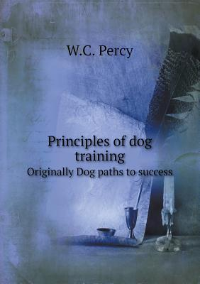 Principles of Dog Training Originally Dog Paths to Success