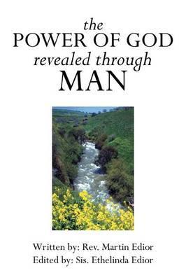 The Power of God Revealed Through Man