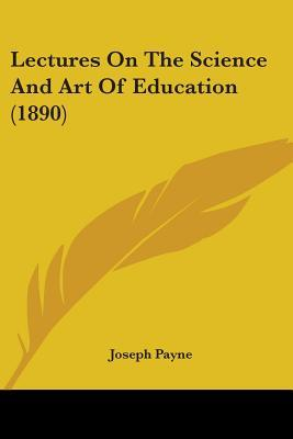 Lectures On The Science And Art Of Education