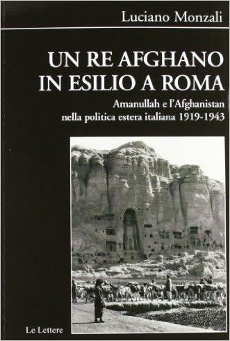 Un re afghano in esilio a Roma. Amanullah e l'Afghanistan nella politica estera italiana 1919-1943