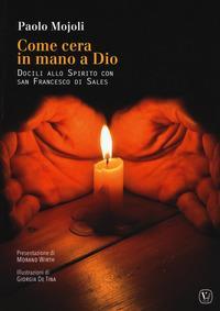 Come cera in mano a Dio. Docili allo Spirito con San Francesco di Sales