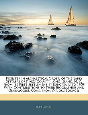 Register in Alphabetical Order, of the Early Settlers of Kings County, Long Island, N. Y., from Its First Settlement by Europeans to 1700
