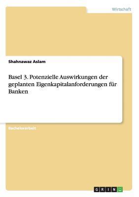 Basel 3. Potenzielle Auswirkungen der geplanten Eigenkapitalanforderungen für Banken