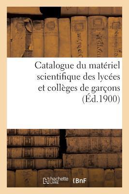 Catalogue du Materiel Scientifique des Lycées et Collèges de Garcons 1900
