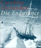 Die Endurance. Shackletons legendaere Expedition in die Antarktis.