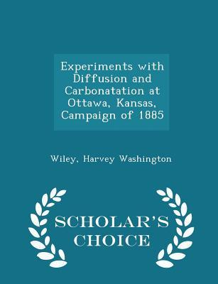 Experiments with Diffusion and Carbonatation at Ottawa, Kansas, Campaign of 1885 - Scholar's Choice Edition