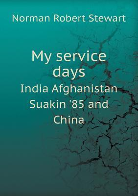 My Service Days India Afghanistan Suakin '85 and China