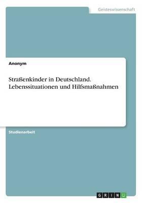 Straßenkinder in Deutschland. Lebenssituationen und Hilfsmaßnahmen