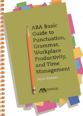 ABA Basic Guide to Punctuation, Grammar, Workplace Productivity and Time Management