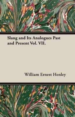 Slang and Its Analogues Past and Present Vol. VII