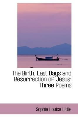 The Birth, Last Days and Resurrection of Jesus