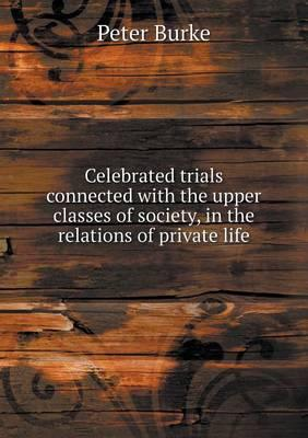 Celebrated Trials Connected with the Upper Classes of Society, in the Relations of Private Life