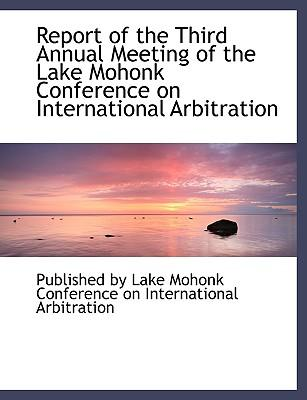 Report of the Third Annual Meeting of the Lake Mohonk Conference on International Arbitration